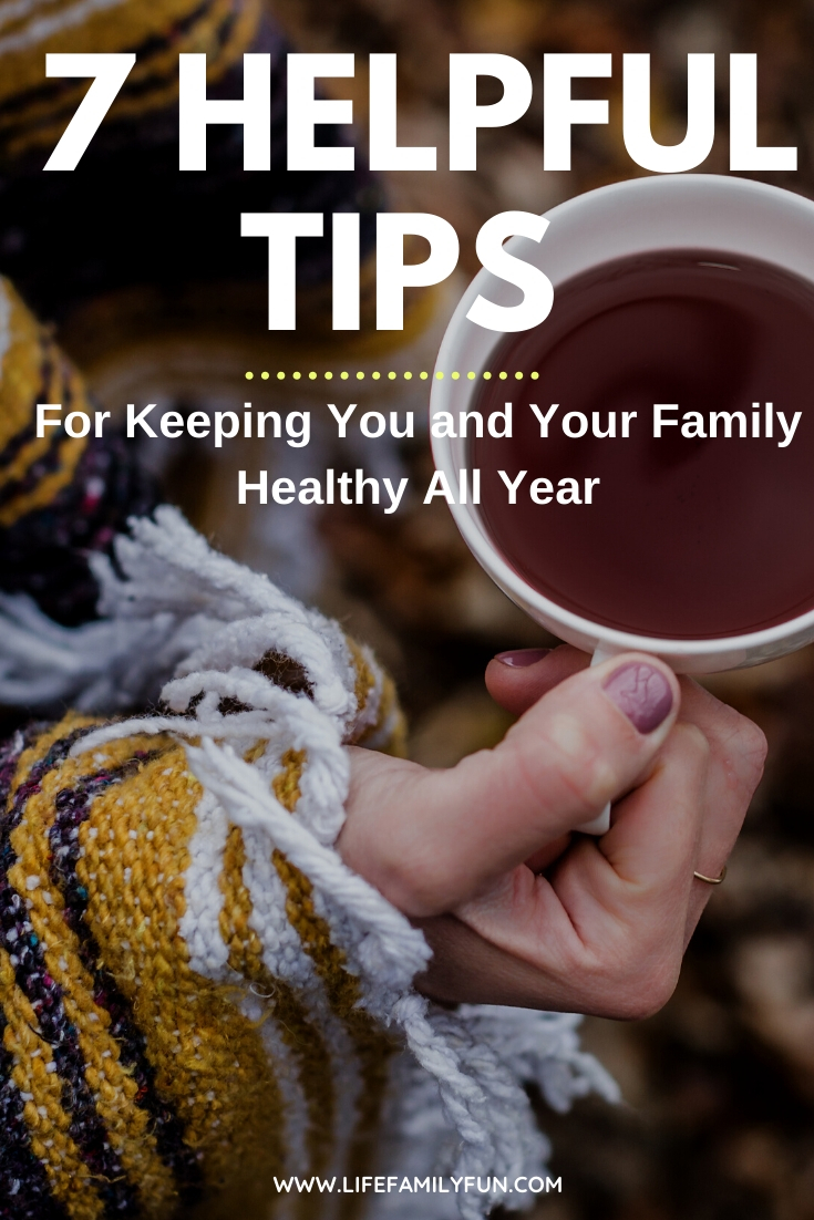 7 Helpful Tips For Keeping You and Your Family Healthy All Year